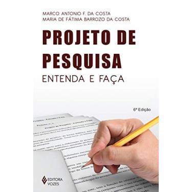 Projeto de Pesquisa - Entenda e Faça - Costa, Maria De Fátima Barrozo Da; Costa, Marco Antonio F. Da - 9788532624482