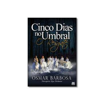 Cinco Dias no Umbral: O Resgate - Osmar Barbosa - 9788592620042