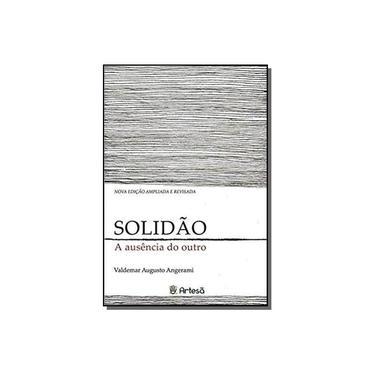 Solidão: A Ausencia do Outro - Valdemar Augusto Angerami - 9788588009707