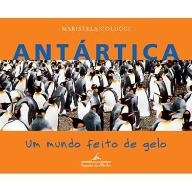 Antártica , um Mundo Feito de Gelo - Colucci, Maristela - 9788574062808