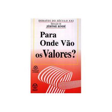 Para Onde Vão os Valores? - Jérôme Bindé - 9789727718276