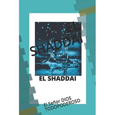 El Shaddai: El Señor DIOS TODOPODEROSO