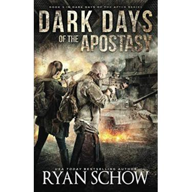 Dark Days of the Apostasy: A Post-Apocalyptic EMP Survival Thriller: 3