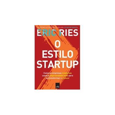 O Estilo Startup - Como As Empresas Modernas Usam O Empreendedorismo Para Se Transformar e Crescer - Ries, Eric - 9788544107331