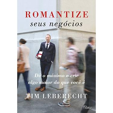 Romantize Seus Negócios - Tim Leberecht - 9788532530219