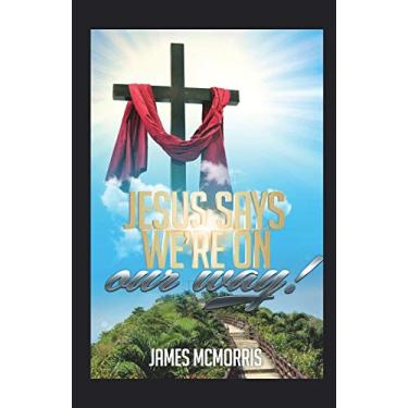 JESUS SAYS, 'We're on Our Way': 8 Lessons on the Road to CHRIST-GLORIFYING Success