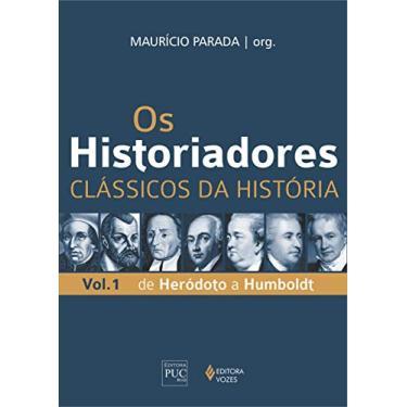Historiadores, Os - Clássicos da História - Vol. 1 de Heródoto a Humboldt - Maurício Parada - 9788532642844