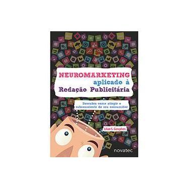 Neuromarketing - Aplicado À Redação Publicitária - Gonçalves, Lilian S. - 9788575223710