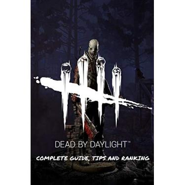 Dead by Daylight: Complete Guide, Tips and Ranking