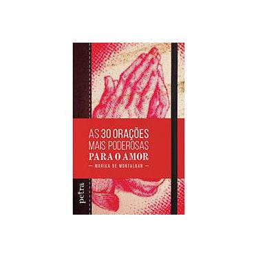 As 30 Orações Mais Poderosas Para o Amor - Montalban, Marika De - 9788582780305