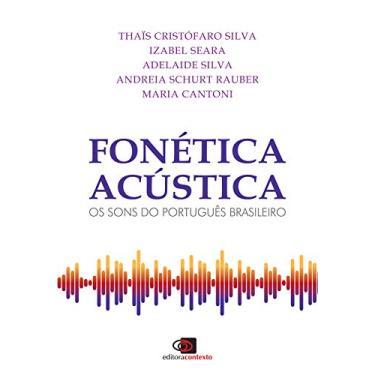 Fonética Acústica: Os Sons Do Português Brasileiro - Thaïs Cristófaro Silva - 9788552000792