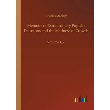Memoirs of Extraordinary Popular Delusions and the Madness of Crowds: Volume 1, 2