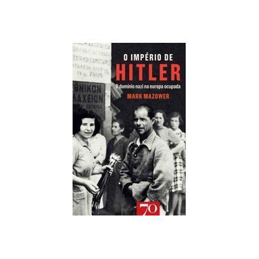 O Império de Hitler. O Domínio Nazi na Europa Ocupada - Mark Mazower - 9789724416885