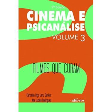 Cinema e Pasicanálise - Filmes Que Curam - Vol. 3 - 2ª Ed. 2015 - Dunker, Christian Ingo Lenz; Rodrigues, Ana Lucilia - 9788584440603