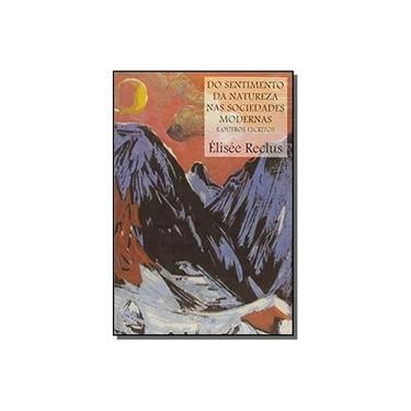 Do Sentimento da Natureza nas Sociedades Modernas e Outros Escritos - Élisée Reclus - 9788531415753
