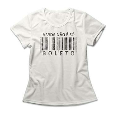Camiseta Feminina Não É Só Boleto