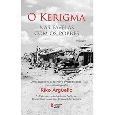 O Kerigma Nas Favelas Com Os Pobres - Uma Experiência de Nova Evangelização - A Missão Ad Gentes - Arguello, Kiko - 9788532645616