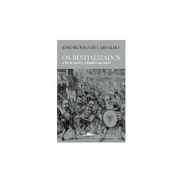 Os bestializados: O Rio de Janeiro e a República que não foi - José Murilo De Carvalho - 9788535930870