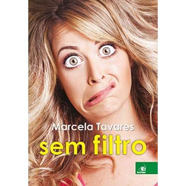 Sem Filtro - Tavares, Marcela - 9788581638348