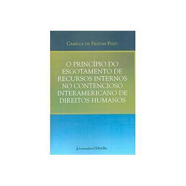 O Princípio do Esgotamento de Recursos Internos No Contencioso Interamericano de Direitos Humanos - Feijó, Camilla De Freitas - 9788584400133