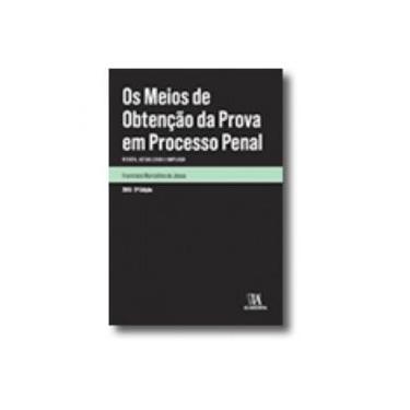 Os Meios de Obtenção da Prova em Processo Penal - Francisco Marcolino De Jesus - 9789724058740