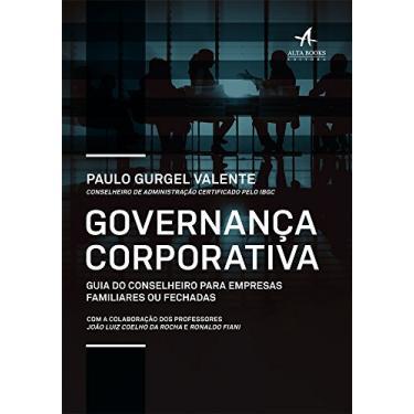 Governança Corporativa. Guia do Conselheiro Para Empresas Familiares ou Fechadas - Paulo Gurgel Valente - 9788550802107