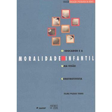 Educador e a Moralidade Infantil: uma Visão Construtivista - Telma Pileggi Vinha - 9788585725617