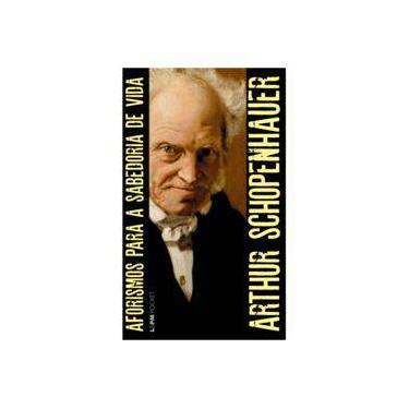 Aforismos Para a Sabedoria de Vida - Volume 1. Coleção L&PM Pocket - Arthur Schopenhauer - 9788525437181