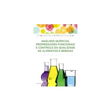 Análises Químicas, Propriedades Funcionais e Controle da Qualidade de Alimentos e Bebidas - Daniel Granato - 9788535283563
