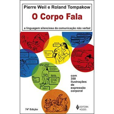 O Corpo Fala - A Linguagem Silenciosa da Comunicação Não-verbal - Tompakow, Roland; Weil, Pierre - 9788532602084