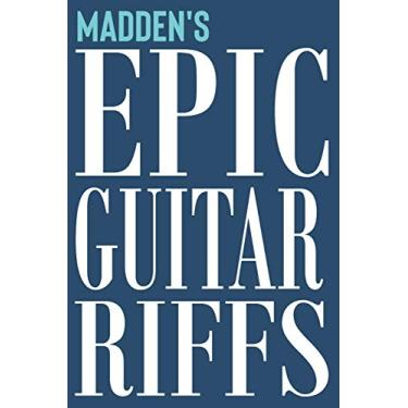 Madden's Epic Guitar Riffs: 150 Page Personalized Notebook for Madden with Tab Sheet Paper for Guitarists. Book format: 6 x 9 in: 698