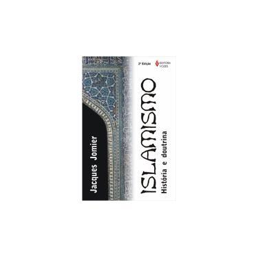 Islamismo - Historia e Doutrina - Jomier, Jacques - 9788532608529