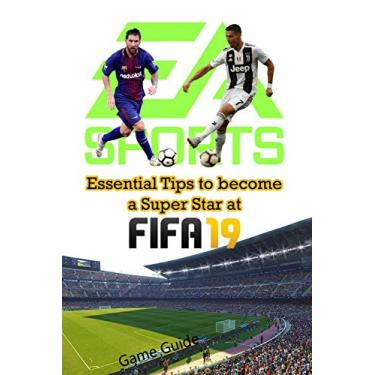 Essential Tips to become a Super Star at FIFA 19