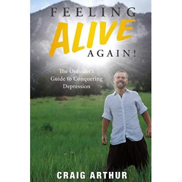Feeling Alive Again!: The Outsider's Guide to Conquering Depression