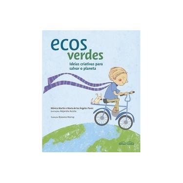 Ecos Verdes - Ideias Criativas Para Salvar o Planeta - Martin, Mónica; Pavez, María De Los Angeles - 9788582750476