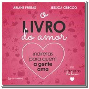 O Livro do Amor - Indiretas Para Quem A Gente Ama - Freitas, Ariane; Grecco, Jéssica - 9788582352571