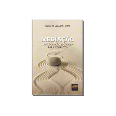 Mediacao - Uma Solucao Judiciosa Para Conflitos - Maria De Nazareth Serpa - 9788538405085