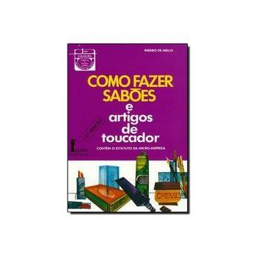 Como Fazer Sabões e Artigos de Toucador - 10ª Edição - Mello, Ribeiro De; Mello, Ribeiro De - 9788527409698