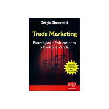 Trade Marketing - Estratégias e Práticas para o Ponto de Venda - Sérgio Simonetti - 9788536226491
