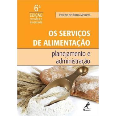 Os Serviços de Alimentação - Planejamento e Administração - 6ª Ed. 2015 - Mezomo, Iracema De Barros - 9788520436219