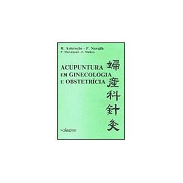 Acupuntura em Ginecologia e Obstetricia - Auteroche, B. - 9788574760308