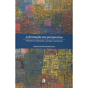 A Formação em Perspectiva. Ensaios de Literatura, Cultura e Sociedade - Luis Alberto Alves - 9788579201462