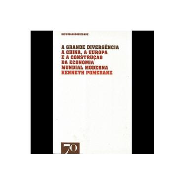 A Grande Divergência. A China, a Europa e a Formação da Economia Mundial Moderna - Coleção História & Sociedade - Capa Comum - 9789724416458