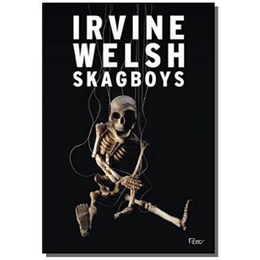 Skagboys - Irvine Welsh - 9788532528858
