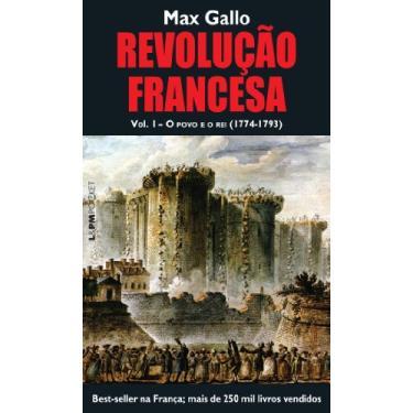Revolução Francesa - Vol. 1 - o Povo e o Rei (1774-1793) - Col. L&pm Pocket - Gallo , Max - 9788525427229