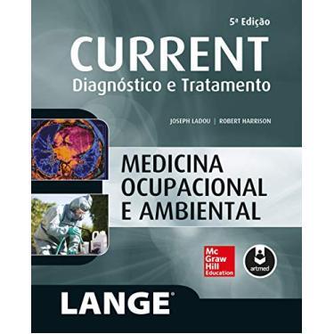Medicina Ocupacional E Ambiental - Col. Current Diagnóstico E Tratamento - 5ª Ed. 2016 - Ladou, Joseph - 9788580555646