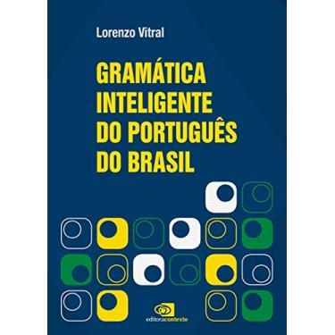 Gramática Inteligente do Português do Brasil - Lorenzo Vitral - 9788552000129