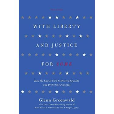 With Liberty and Justice for Some: How the Law Is Used to Destroy Equality and Protect the Powerful