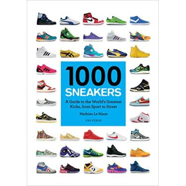 1000 Sneakers - A Guide To The World's Greatest Kicks, From Sport To Street - Le Maux, Mathieu; - 9780789332554