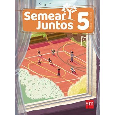Semear Juntos - Ensino Religioso - 5º Ano - Sánchez,mar - 9788541818247